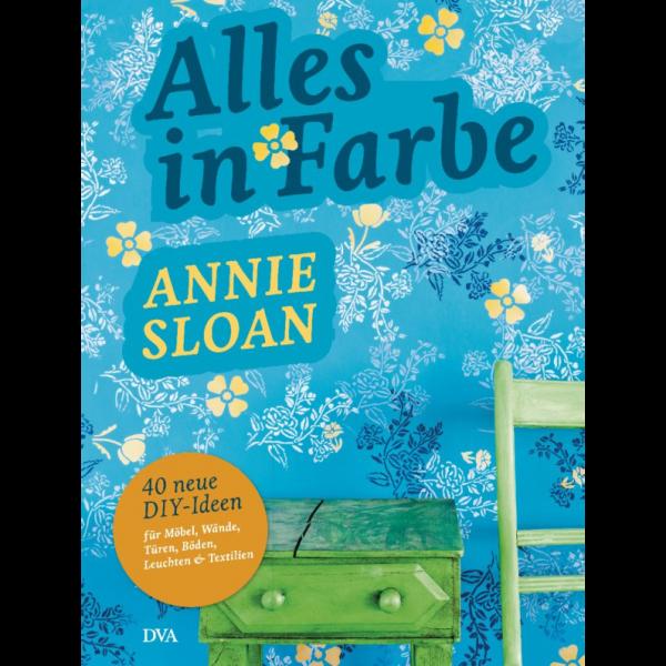 Alles in Farbe von Annie Sloan liefert schöne Beispiele und Inspirationen, was mit der Kreidefarbe alles machbar ist